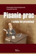 Pisanie prac i sztuka ich prezentacji - Przemysław Paweł Grzybowski, Krzysztof Sawicki - ebook