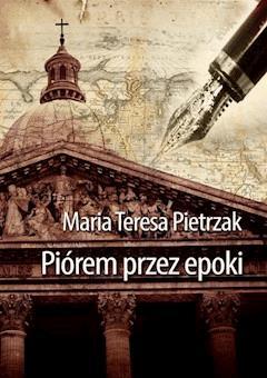Piórem przez epoki - Maria Teresa Pietrzak - ebook