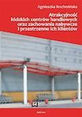 Atrakcyjność łódzkich centrów handlowych oraz zachowania nabywcze i przestrzenne ich klientów - Agnieszka Rochmińska - ebook