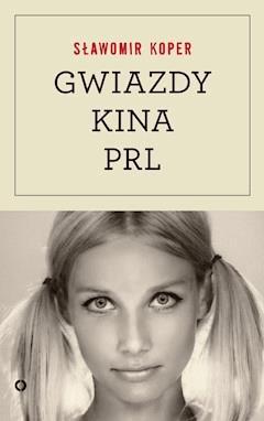 Gwiazdy kina PRL - Sławomir Koper - ebook