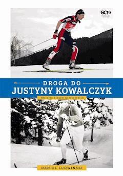 Droga do Justyny Kowalczyk. Historia biegów narciarskich - Daniel Ludwiński - ebook