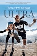 Szczęśliwi biegają ultra. Jak przebiec 100km w jeden dzień, koić ból śpiewem i postawić pasję ponad dom i kredyt - Magdalena Dołęgowska - ebook