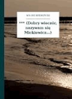 *** (Dobry wieczór, nazywam się Mickiewicz...) - Biedrzycki, Miłosz - ebook