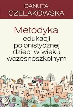 Metodyka edukacji polonistycznej dzieci w wieku wczesnoszkolnym - Danuta Czelakowska - ebook