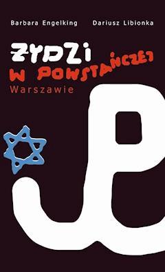 Żydzi w powstańczej Warszawie - Dariusz Libionka, Prof. Barbara Engelking - ebook