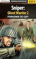 "Sniper: Ghost Warrior 2 - poradnik do gry - Artur ""Arxel"" Justyński - ebook"