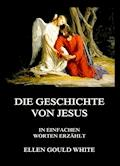 Die Geschichte von Jesus - Ellen Gould White - E-Book
