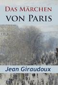 Das Märchen von Paris - historischer Roman - Jean Giraudoux - E-Book