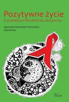 Pozytywne życie - Agnieszka Walendzik-Ostrowska, Joanna Dec - ebook