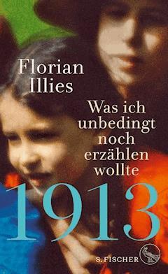 1913 – Was ich unbedingt noch erzählen wollte - Florian Illies - E-Book