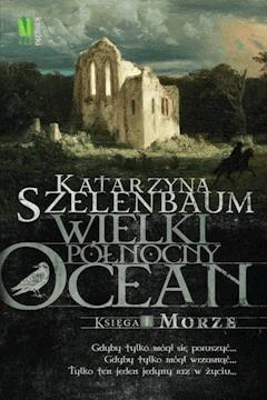 Wielki Północny Ocean Księga 1 Morze - Katarzyna Szelenbaum - ebook