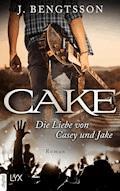 CAKE - Die Liebe von Casey und Jake - J. Bengtsson - E-Book