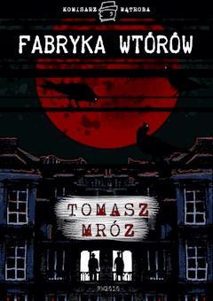 Fabryka wtórów - Tomasz Mróz - ebook