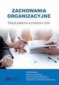 Zachowania organizacyjne. Relacje społeczne w przestrzeni zmian - Maria Czajkowska, Katarzyna Januszkiewicz - ebook