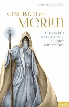 Gespräch mit Merlin - Christine Arana Fader - E-Book