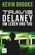 Travis Delaney - Um Leben und Tod - Kevin Brooks - E-Book