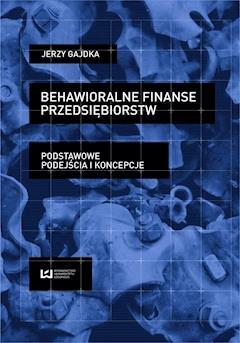 Behawioralne finanse przedsiębiorstw. Podstawowe podejścia i koncepcje - Jerzy Gajdka - ebook