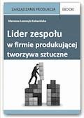 Lider zespołu w firmie produkującej tworzywa sztuczne - Marzena Leszczyk-Kabacińska - ebook