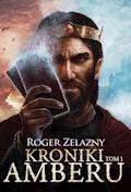 Kroniki Amberu, tom I - Roger Zelazny - ebook