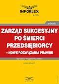 Zarząd sukcesyjny po śmierci przedsiębiorcy – nowe rozwiązania prawne - Aneta Szwęch - ebook