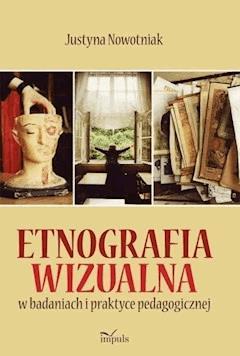 Etnografia wizualna w badaniach i praktyce pedagogicznej - Justyna Nowotniak - ebook