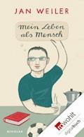 Mein Leben als Mensch - Jan Weiler - E-Book