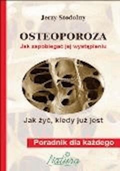 Osteoporoza. Jak zapobiegać jej wystąpieniu, jak żyć, kiedy już jest - Jerzy Stodolny - ebook