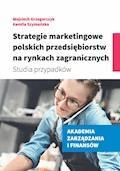 Strategie marketingowe polskich przedsiębiorstw na rynkach zagranicznych. Studia przypadków - Wojciech Grzegorczyk, Kamila Szymańska - ebook