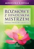 Rozmowy z hinduskim mistrzem. Źródło twojej metamorfozy - Agnieszka Kawula - ebook