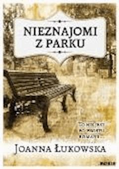 Nieznajomi z parku - Joanna Łukowska - ebook