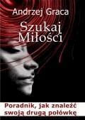 Szukaj miłości. Poradnik, jak znaleźć swoją drugą połówkę   - Andrzej Graca - ebook