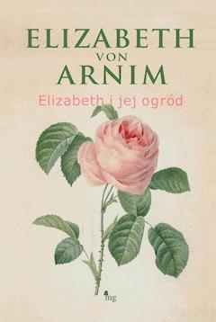 Elizabeth i jej ogród - Elizabeth von Arnim - ebook