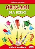 Origami dla dzieci. Cuda z papieru - Beata Guzowska, Anna Smaza - ebook