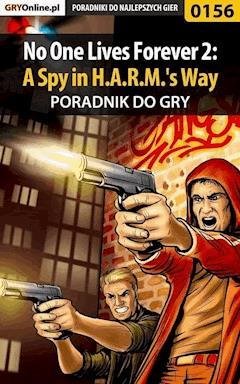 "No One Lives Forever 2: A Spy in H.A.R.M.'s Way - poradnik do gry - Piotr ""Ziuziek"" Deja - ebook"