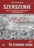 Szerszenie czyli W piekle Odsieczy Wiedeńskiej tom II Na krwawym szlaku - Adam Jan Czarski - ebook
