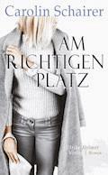 Am richtigen Platz - Carolin Schairer - E-Book