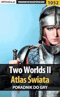 """Two Worlds II - Atlas Świata - poradnik do gry - Artur """"Arxel"""" Justyński - ebook"""