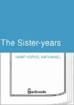 The Sister-years - Nathaniel Hawthorne - ebook