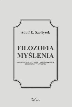 Filozofia myślenia - Adolf Szołtysek - ebook