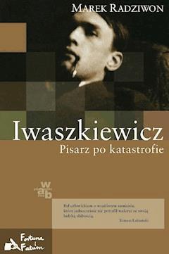 Iwaszkiewicz. Pisarz po katastrofie - Marek Radziwon - ebook