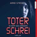 Im Kopf des Mörders. Toter Schrei - Arno Strobel - Hörbüch