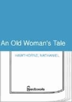 An Old Woman's Tale - Nathaniel Hawthorne - ebook