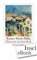 »Hiersein ist herrlich« - Rainer Maria Rilke - E-Book