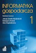 Informatyka Gospodarcza. Tom I - Janusz Zawiła-Niedźwiecki, Katarzyna Rostek - ebook