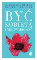 Być kobietą i nie zwariować - Monika Pawluczuk, Katarzyna Miller - ebook
