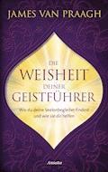 Die Weisheit deiner Geistführer - James Van Praagh - E-Book