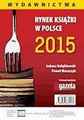 Rynek książki w Polsce 2015. Wydawnictwa - Łukasz Gołębiewski, Paweł Waszczyk - ebook