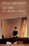 Die Liebe in groben Zügen - Bodo Kirchhoff - E-Book