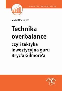 Technika overbalance, czyli taktyka inwestycyjna guru Bryc'a Gilmore'a - Michał Pietrzyca - ebook
