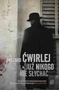 Już nikogo nie słychać - Ryszard Ćwirlej - ebook